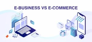 Difference between e-Commerce and e-Business